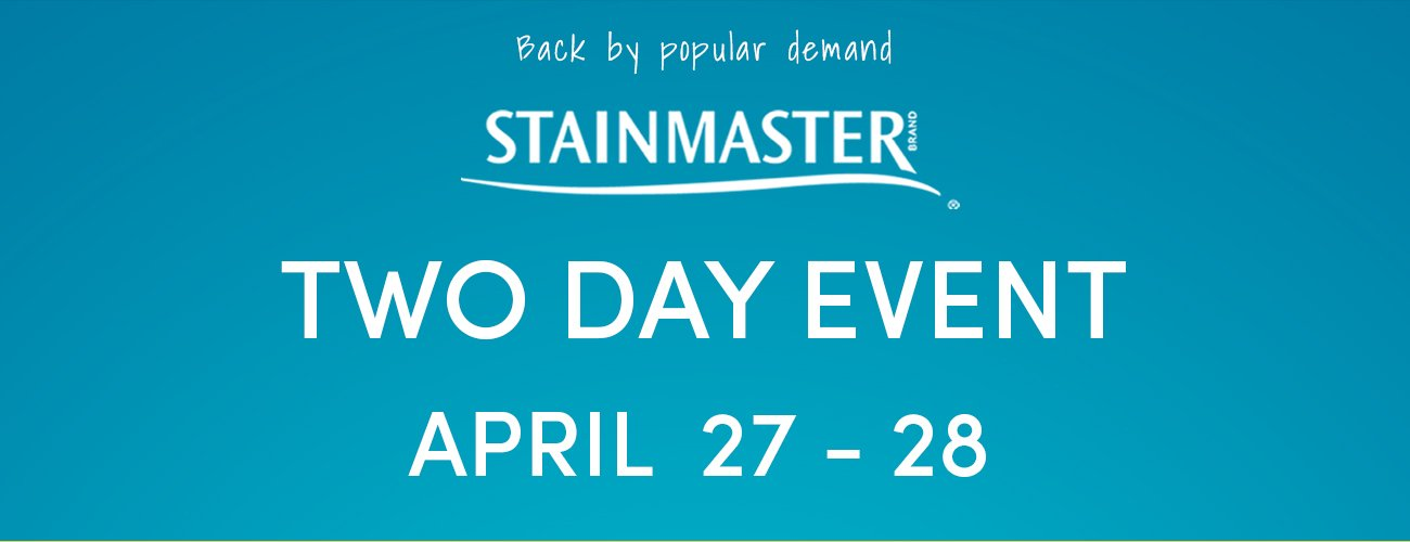 Stainmaster Two Day Event Sale April 27 - 28