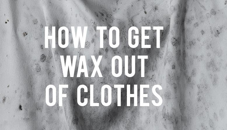 How to Get Wax Out of Clothes