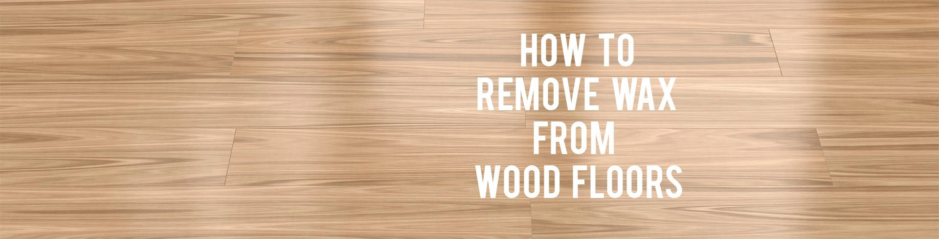 How To Remove Wax From Wood Floors Rc Willey Blog