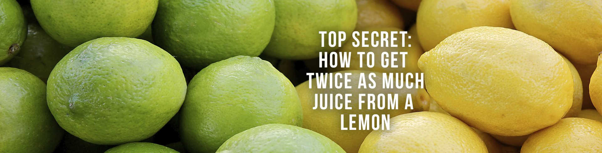 Top Secret: How to Get Twice As Much Juice From a Lemon