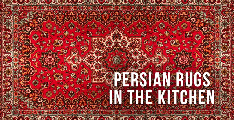Persian Rugs In The Kitchen Rc Willey