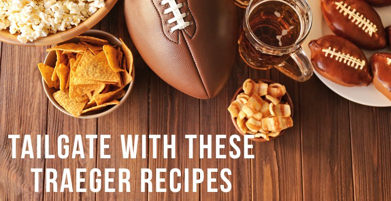 Tailgate With These Traeger Recipes