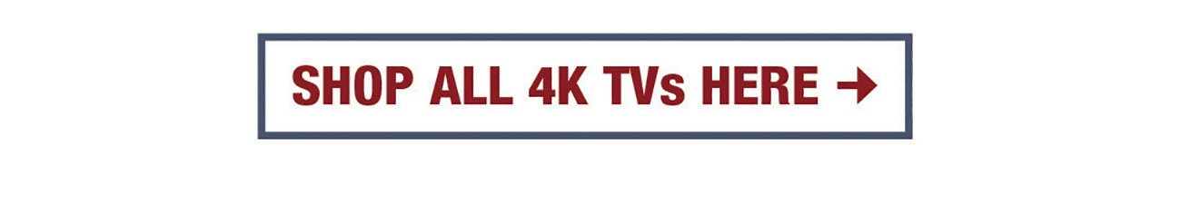 Shop-All-4K-TVs-Here-Button