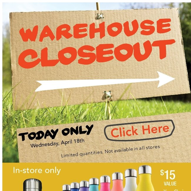 Warehouse Closeout Today Only! Everything's Gotta Go!