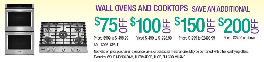 Save up to an additional $200 on Wall Ovens and Cooktops