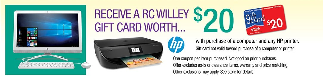 Receive a RC Willey Gift Card worth $20 with purchase of a Computer and any HP Printer
