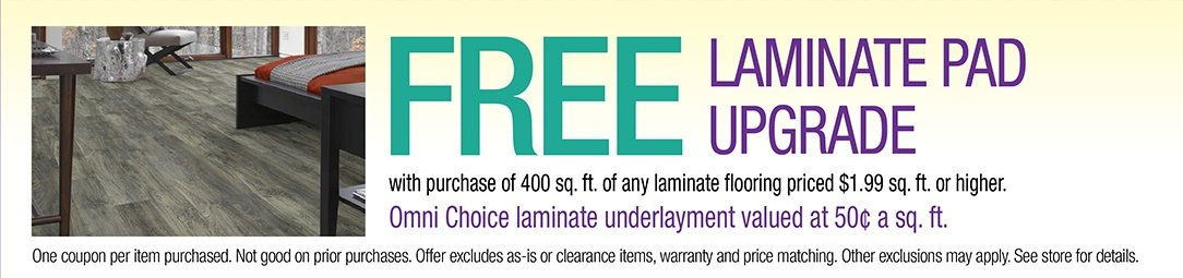 Free Laminate Pad upgrade with purchase of 400 sq. ft. of any Laminate Flooring priced $1.99 sq. ft. or higher