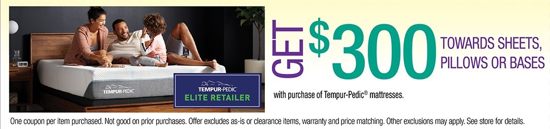 Get $300 Towards Sheets, Pillows, or Bases with purchase of Tempur-Pedic  mattresses