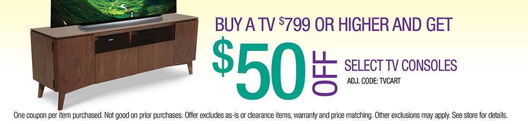 Buy any TV priced $799 or higher and get $50 off select TV Consoles