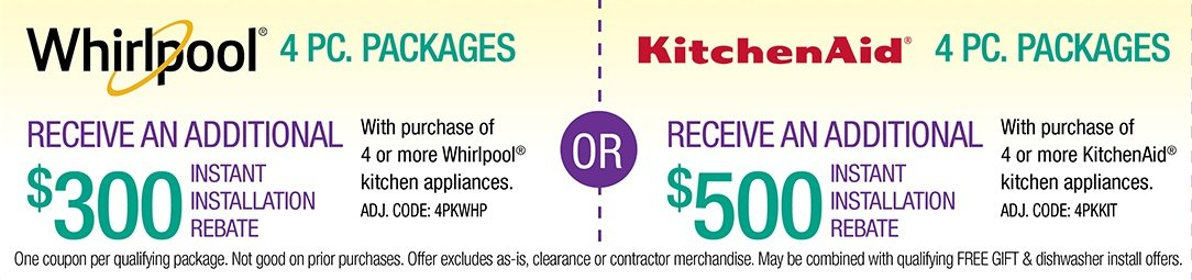 Receive up to an additional $500 Instant Installation Rebate on Whirlpool  and KitchenAid 4 Piece Packages
