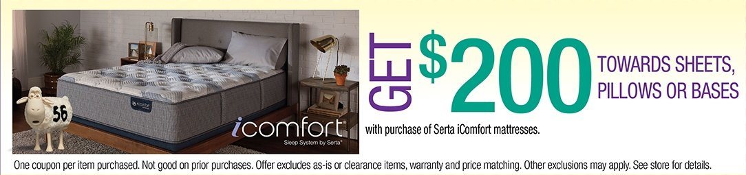 Get $200 Towards Sheets, Pillows, or Bases with purchase of Serta iComfort Mattresses