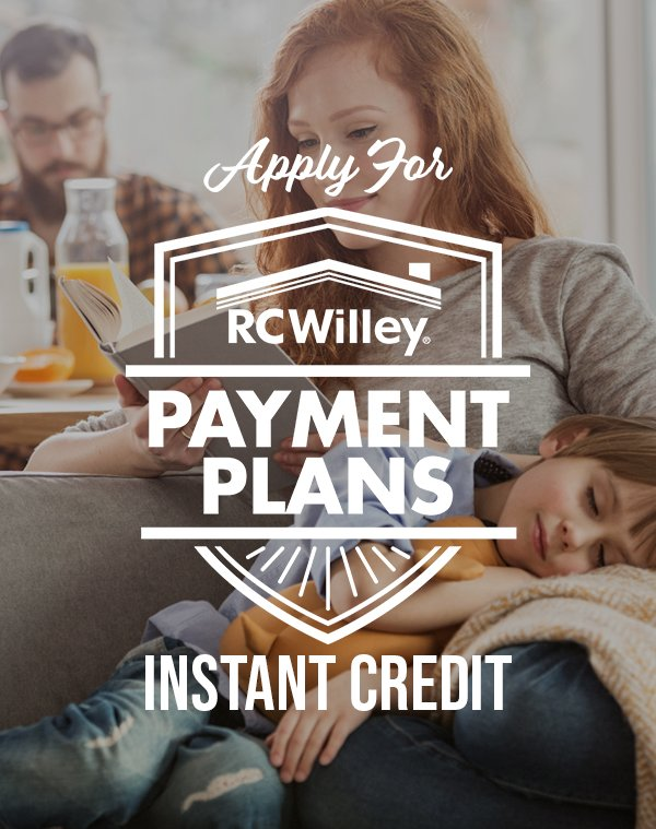 Apply for a Instant Credit from RC Willey and get a Payment Plan that will work for you
