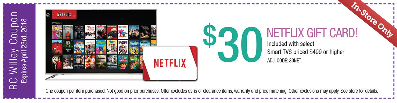 $30 Netflix Gift Card included with select Smart TVs priced $499 or higher. CODE 30NET