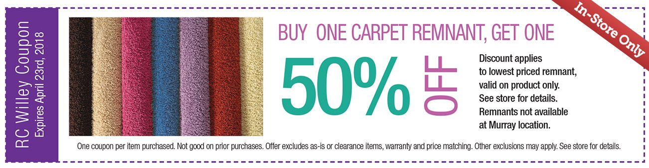 Buy one Get one 50% off Carpet Remenant Coupon. In Store Only