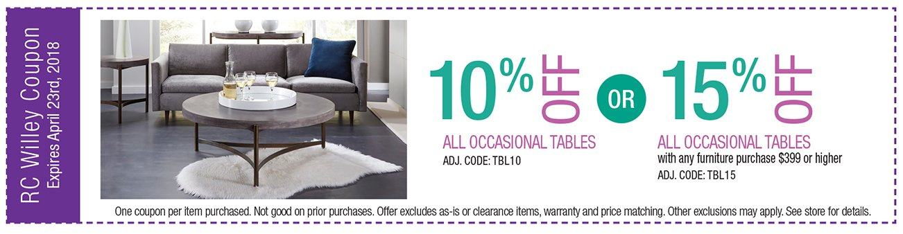 10% off all occasional tables or 15% off all occasional tables with any furniture purchase $399 or higher. CODE TBL10