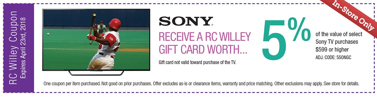 Recieve an RC Willey Gift Card worth 5% of the value of select Sony TV purchase $599 or higher. CODE: 5SONGC