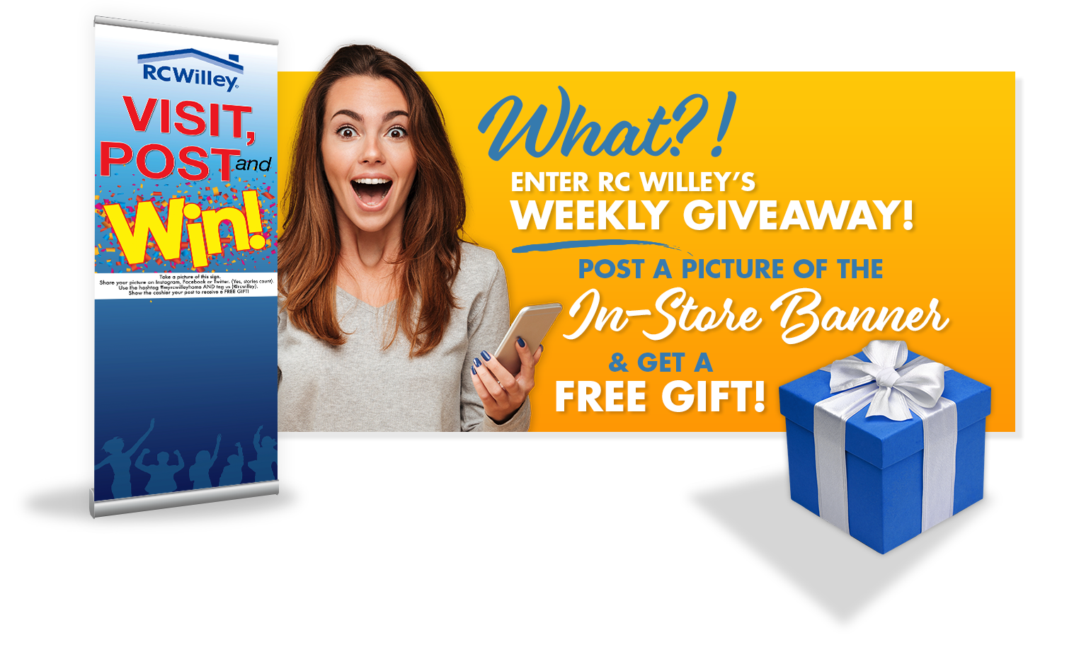 Enter RC Willey's weekly giveaway, post a picture of the in-store banner and get a free gift
