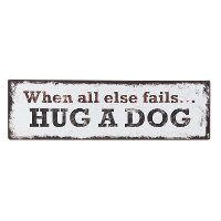 When All Else Fails...Hug A Dog Wall Plaque