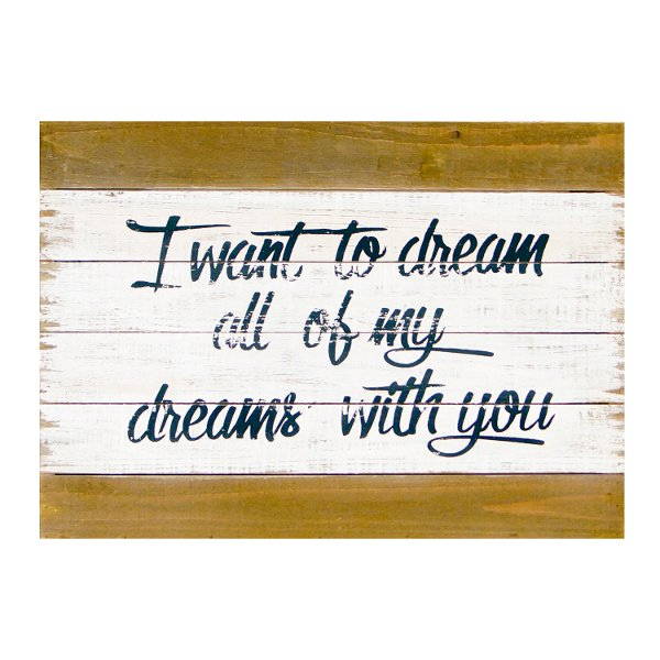 I Want To Dream All Of My Dreams With You Wooden Sign
