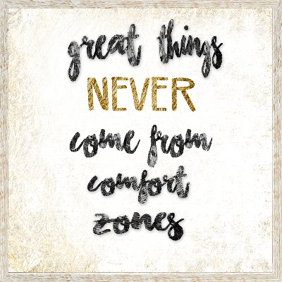Great Things Never Come from Comfort Zones Framed Art